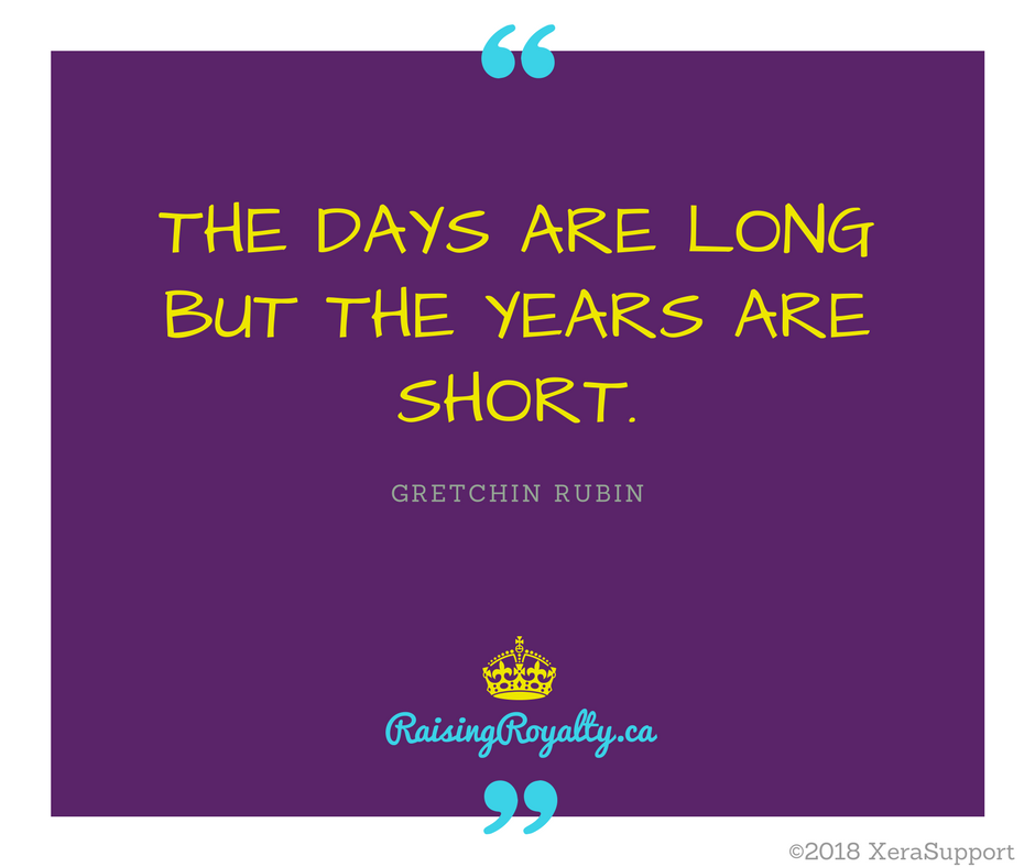 The days are long, but the years are short. Gretchin Rubin